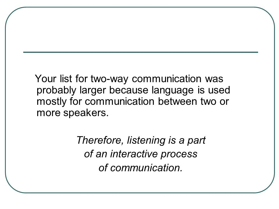 Therefore, listening is a part of an interactive process