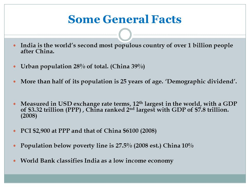Some General Facts India is the world's second most populous country of over 1 billion people after China.