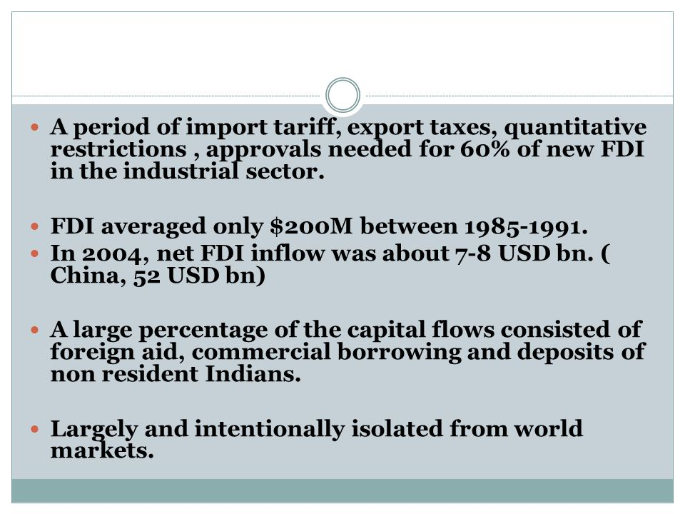 A period of import tariff, export taxes, quantitative restrictions , approvals needed for 60% of new FDI in the industrial sector.