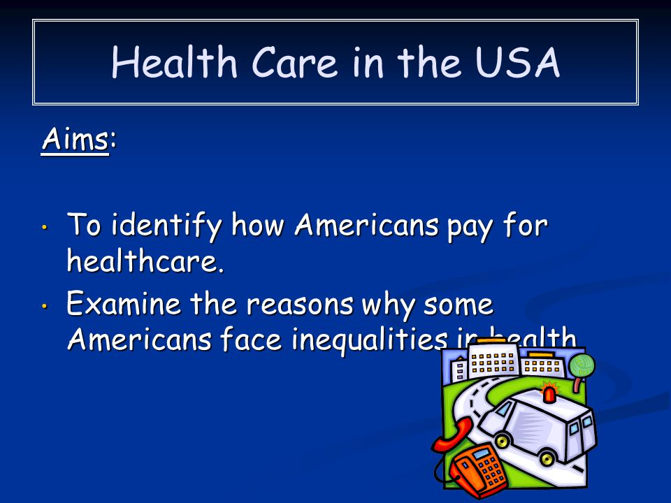 Health Care in the USA Aims: