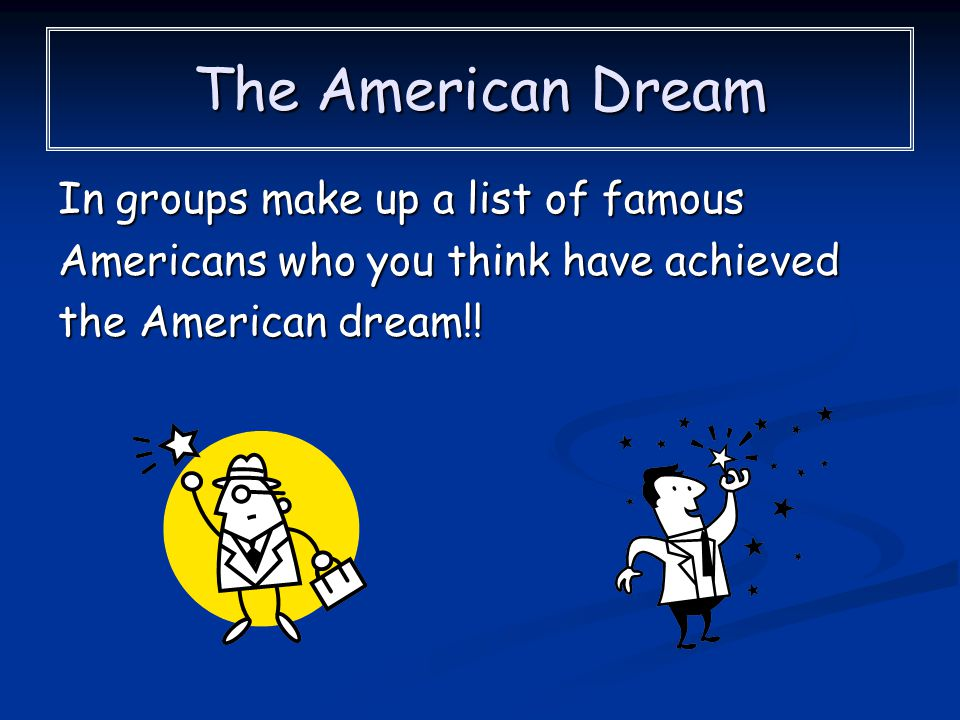 The American Dream In groups make up a list of famous