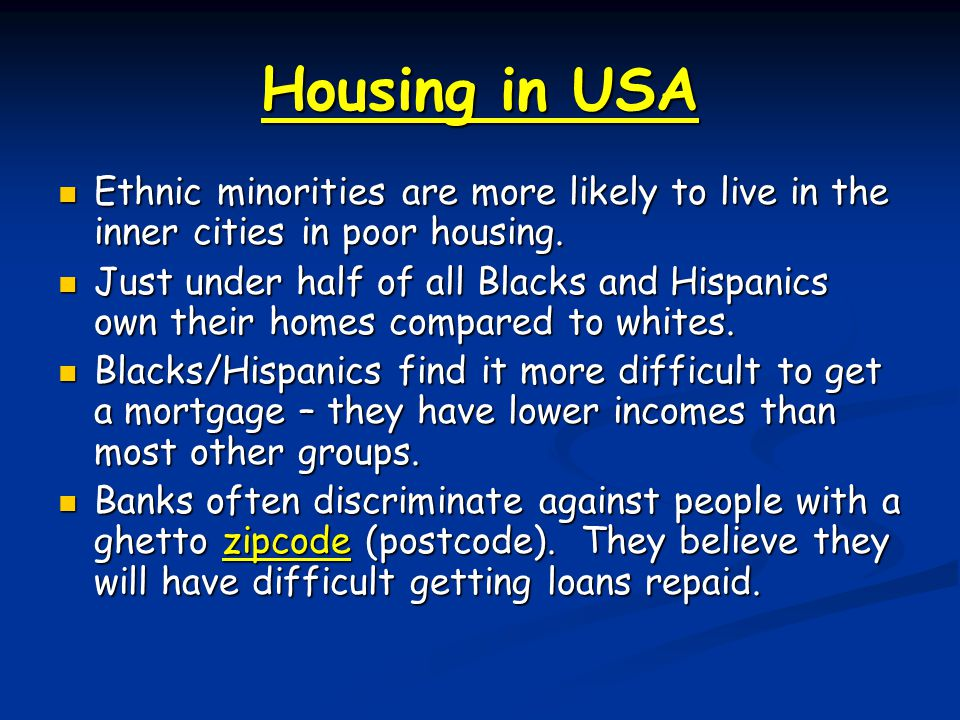 Housing in USA Ethnic minorities are more likely to live in the inner cities in poor housing.