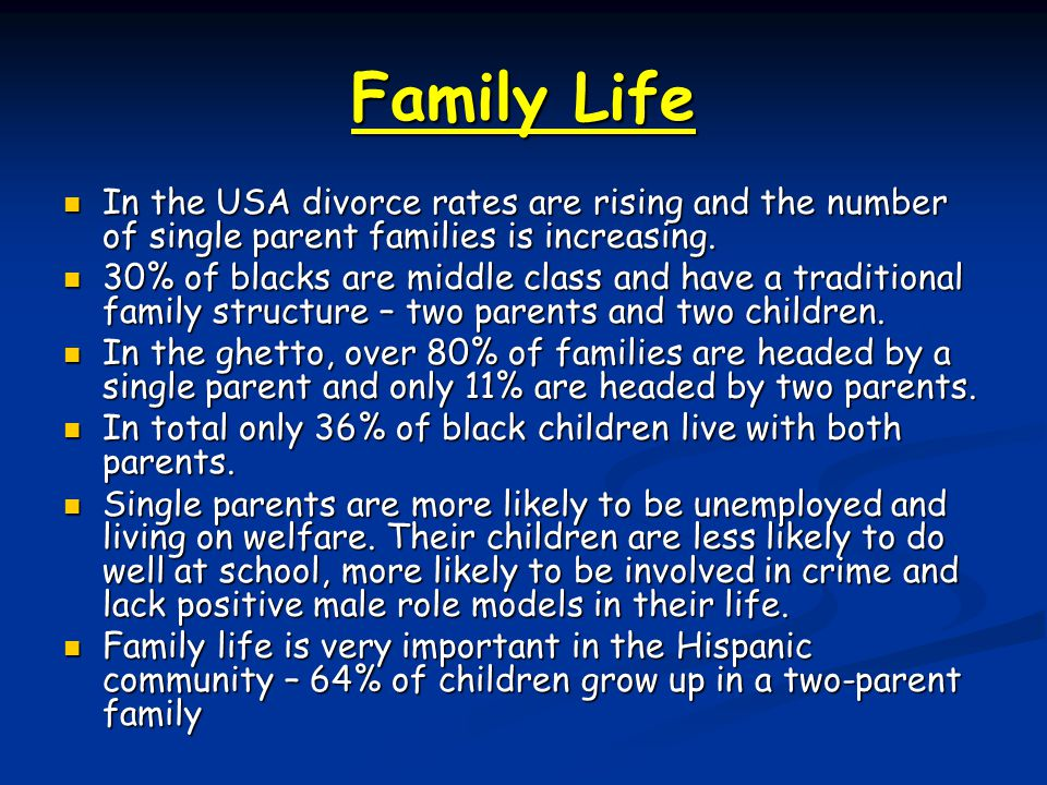 Family Life In the USA divorce rates are rising and the number of single parent families is increasing.