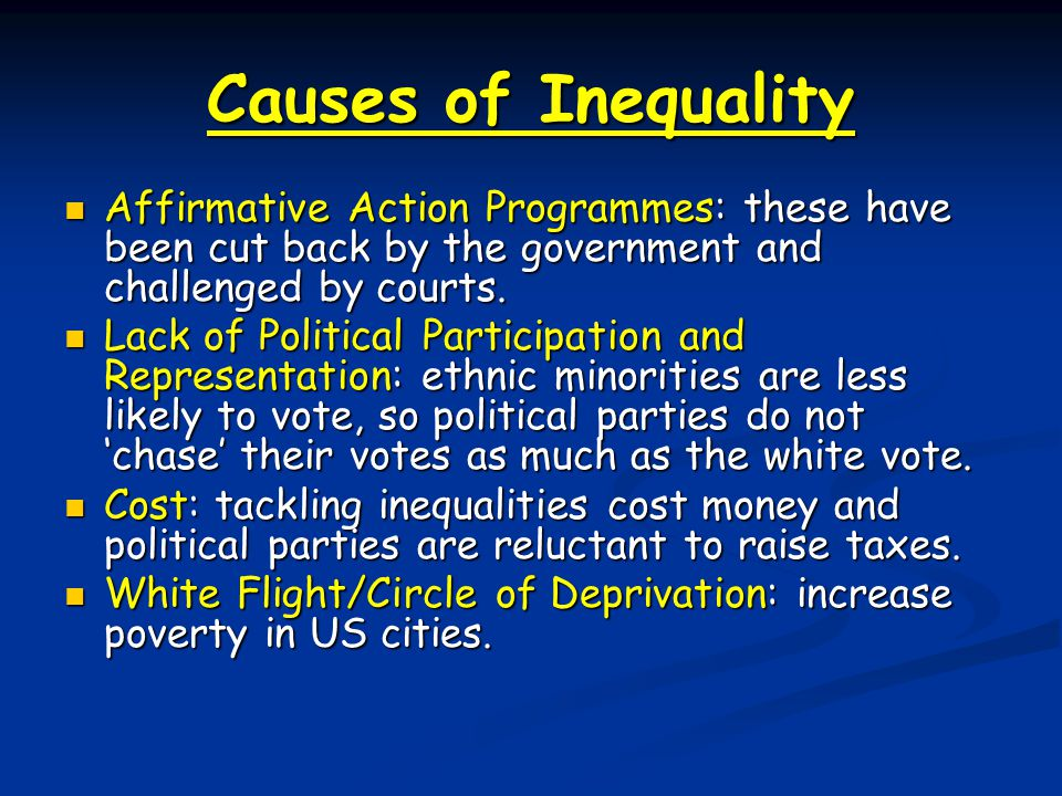 Causes of Inequality Affirmative Action Programmes: these have been cut back by the government and challenged by courts.
