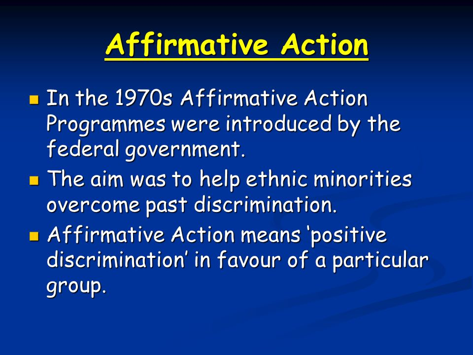 Affirmative Action In the 1970s Affirmative Action Programmes were introduced by the federal government.