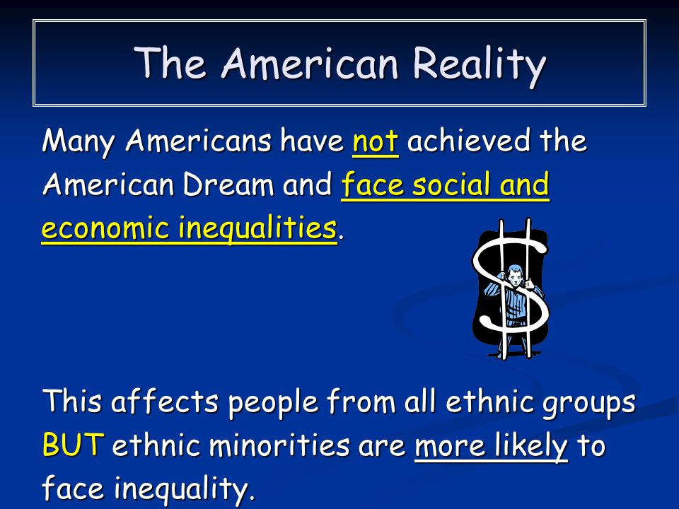 The American Reality Many Americans have not achieved the