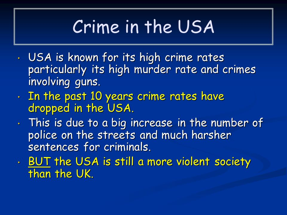 Crime in the USA USA is known for its high crime rates particularly its high murder rate and crimes involving guns.
