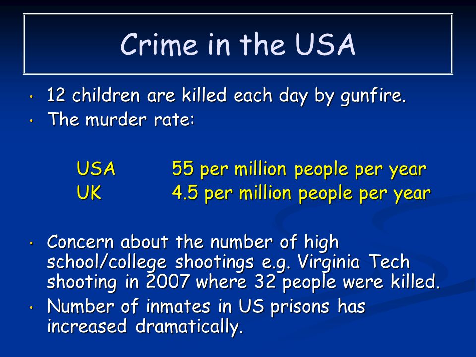 Crime in the USA 12 children are killed each day by gunfire.