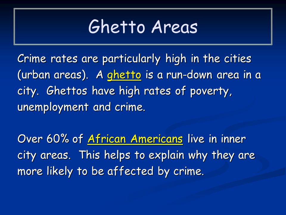 Ghetto Areas Crime rates are particularly high in the cities