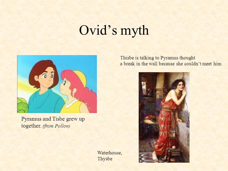 Ovid's myth Pyramus and Tisbe grew up together. (from Pollon)