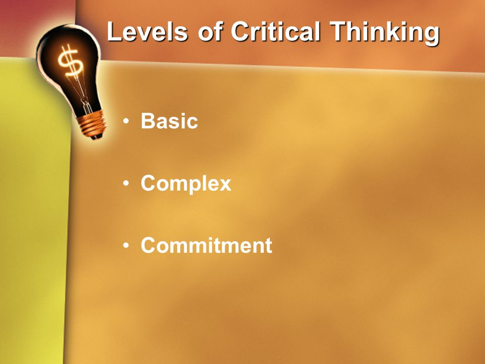 the three levels of critical thinking are basic complex and commitment 1 critical thinking and problem  was enough to master the three rs (reading, writing, and  life today is exponentially more complicated and complex than it.
