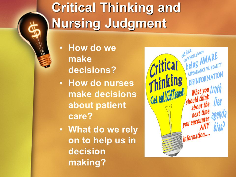 critical thinking for nursing Critical thinking and the nursing process nrs 101 unit iii session 3 purpose of goals and outcomes provides direction for individualized nursing interventions sets standards of determining the effectiveness of interventions indicates anticipated client behavior or response to nursing.