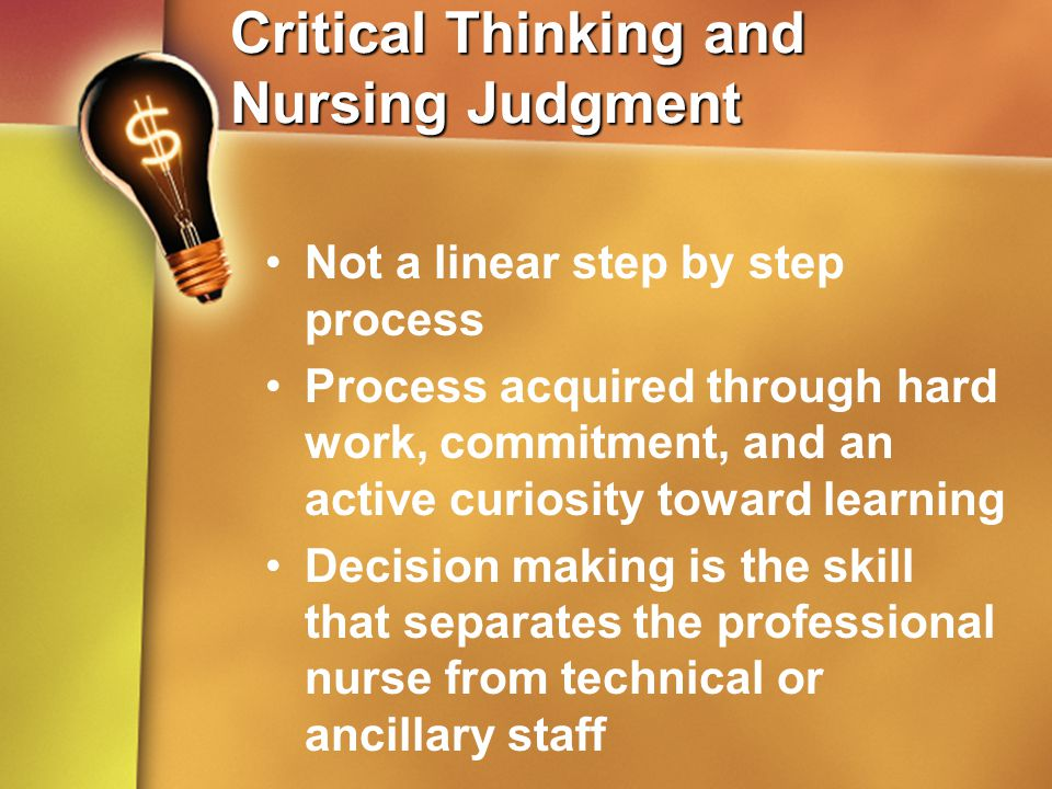 critical thinking and nursing judgment Nursing utilizes critical thinking as diagnostic reasoning and professional or clinical judgment nursing supports critical thinking  student nurse journey takes.