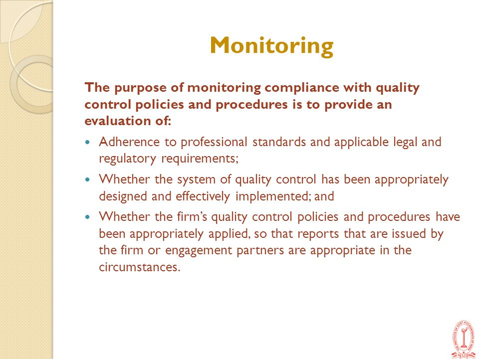 Monitoring The purpose of monitoring compliance with quality control policies and procedures is to provide an evaluation of: