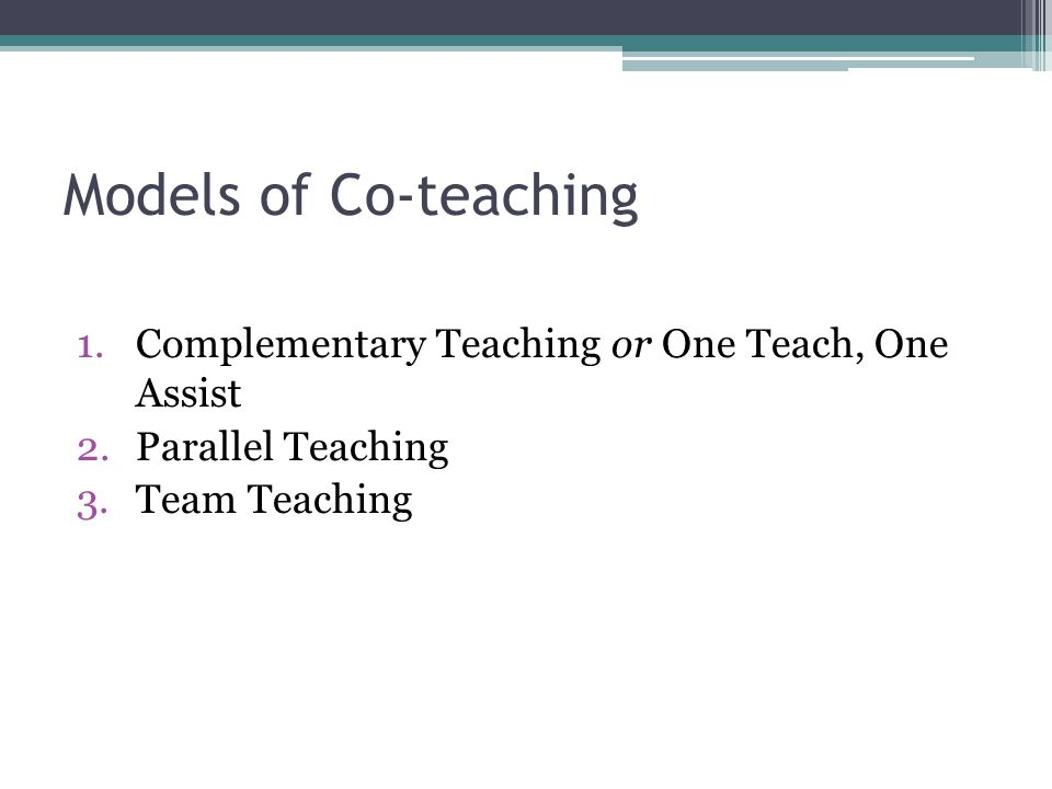 Models of Co-teaching Complementary Teaching or One Teach, One Assist