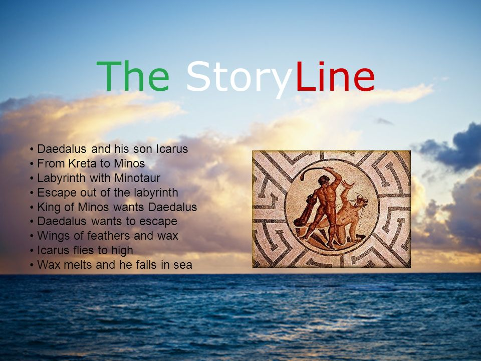 The StoryLine Daedalus and his son Icarus From Kreta to Minos