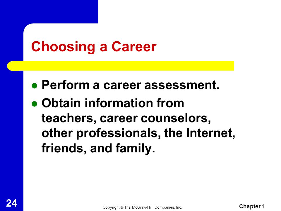 Choosing a Career Perform a career assessment.