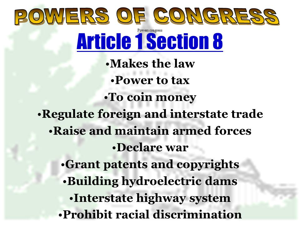 Article 1 Section 8 POWERS OF CONGRESS Makes the law Power to tax