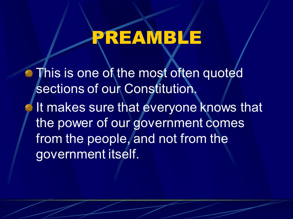 PREAMBLE This is one of the most often quoted sections of our Constitution.