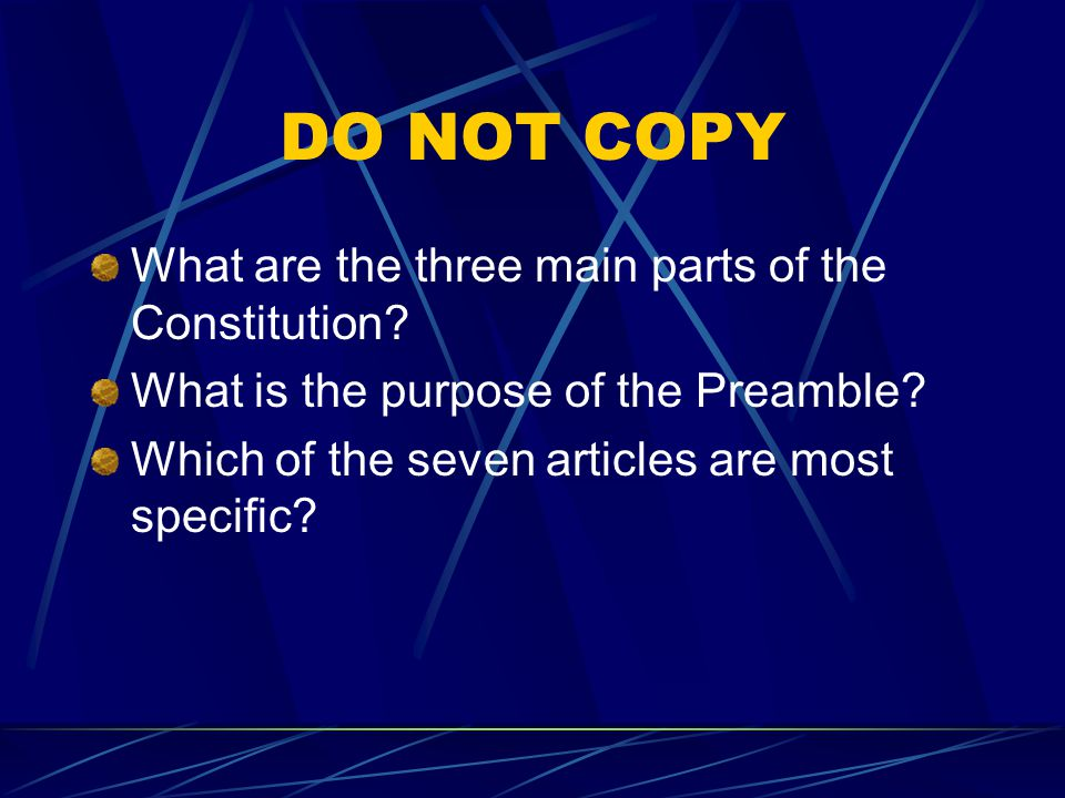 DO NOT COPY What are the three main parts of the Constitution