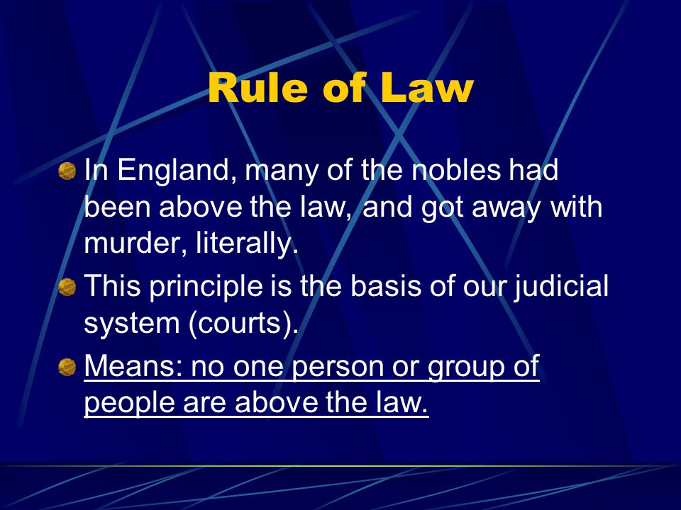 Rule of Law In England, many of the nobles had been above the law, and got away with murder, literally.