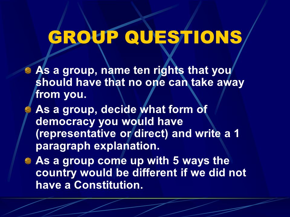 GROUP QUESTIONS As a group, name ten rights that you should have that no one can take away from you.