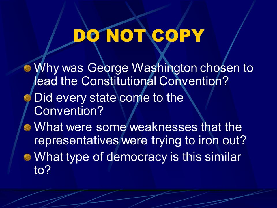 DO NOT COPY Why was George Washington chosen to lead the Constitutional Convention Did every state come to the Convention