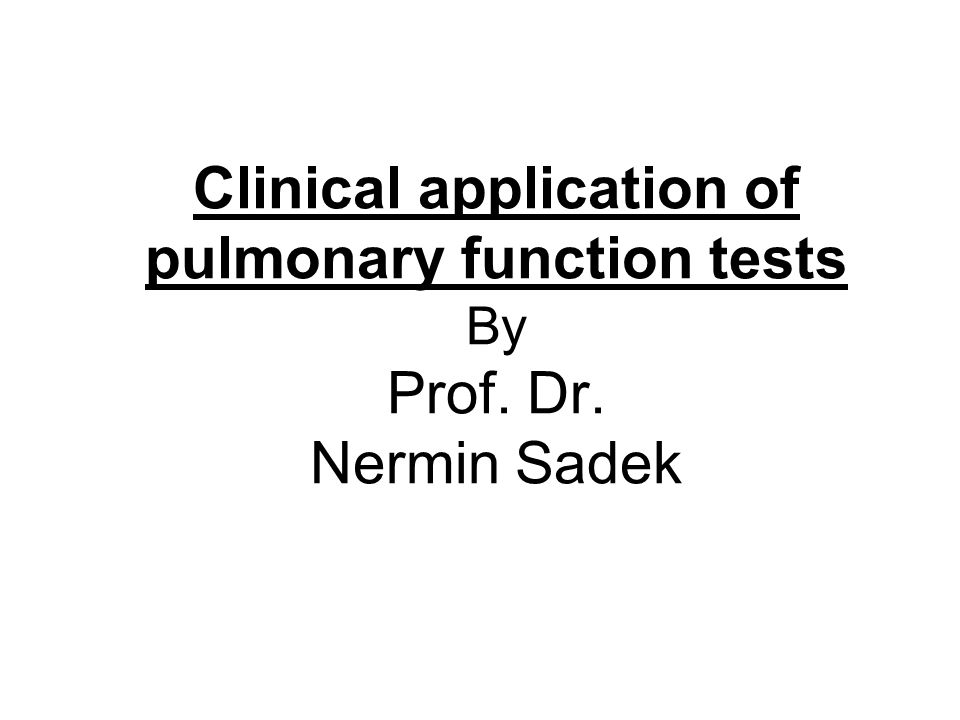 Clinical application of pulmonary function tests By Prof. Dr