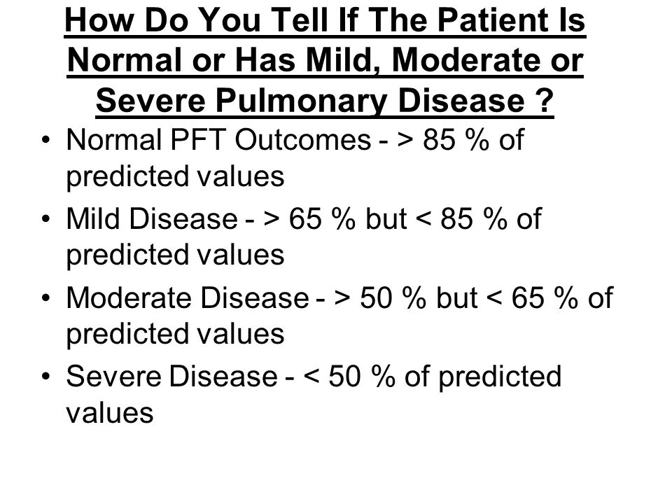 How Do You Tell If The Patient Is Normal or Has Mild, Moderate or Severe Pulmonary Disease