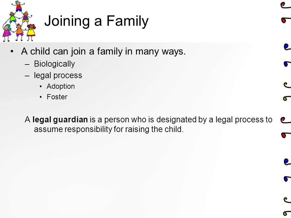 Joining a Family A child can join a family in many ways. Biologically