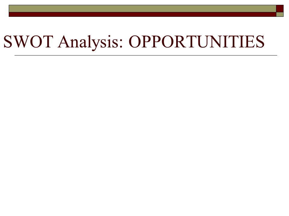 SWOT Analysis: OPPORTUNITIES