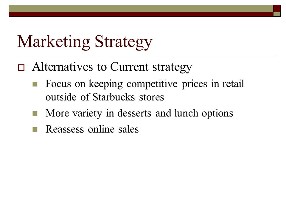 Marketing Strategy Alternatives to Current strategy