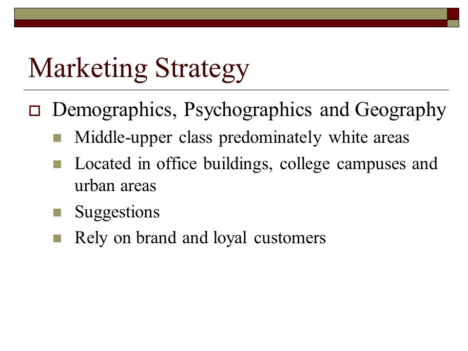 Marketing Strategy Demographics, Psychographics and Geography