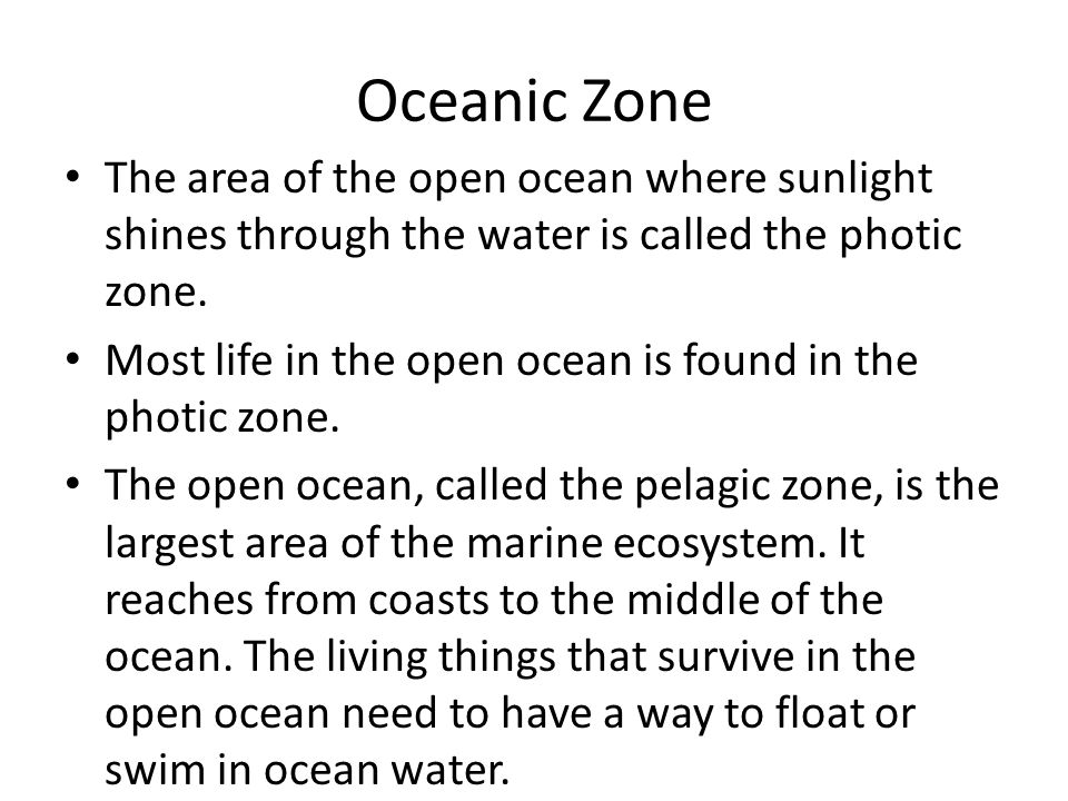 Oceanic Zone The area of the open ocean where sunlight shines through the water is called the photic zone.