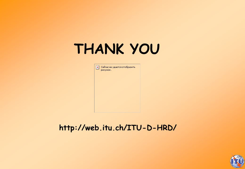 THANK YOU http://web.itu.ch/ITU-D-HRD/