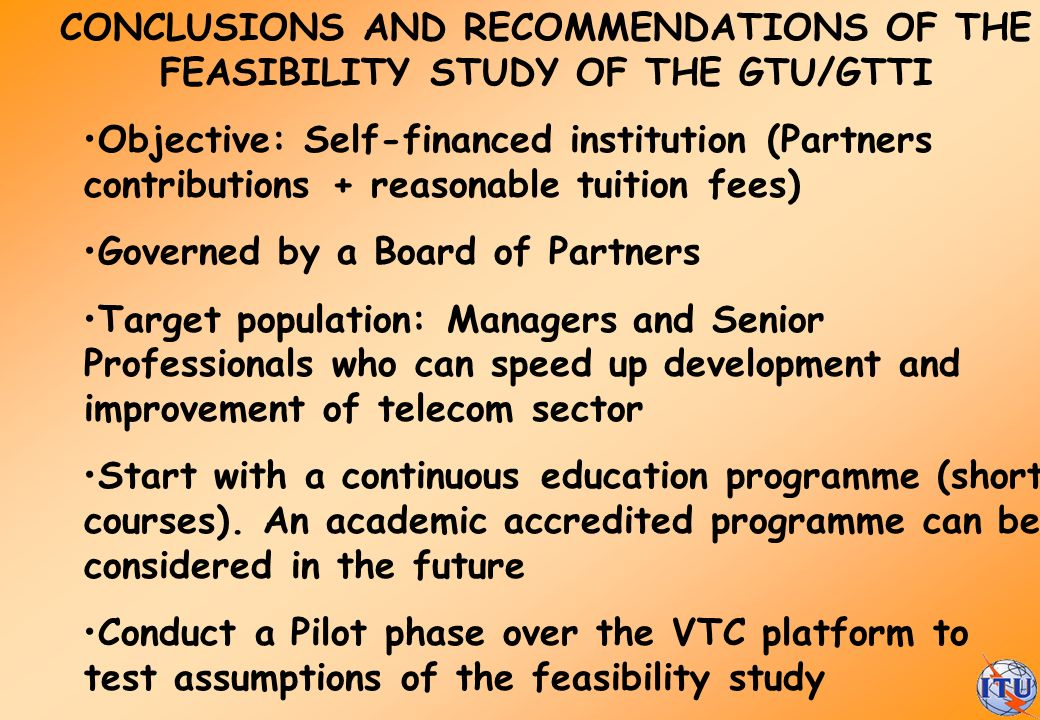 CONCLUSIONS AND RECOMMENDATIONS OF THE FEASIBILITY STUDY OF THE GTU/GTTI