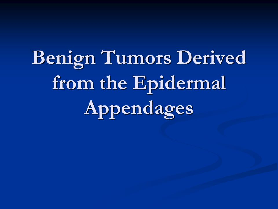 Benign Tumors Derived from the Epidermal Appendages