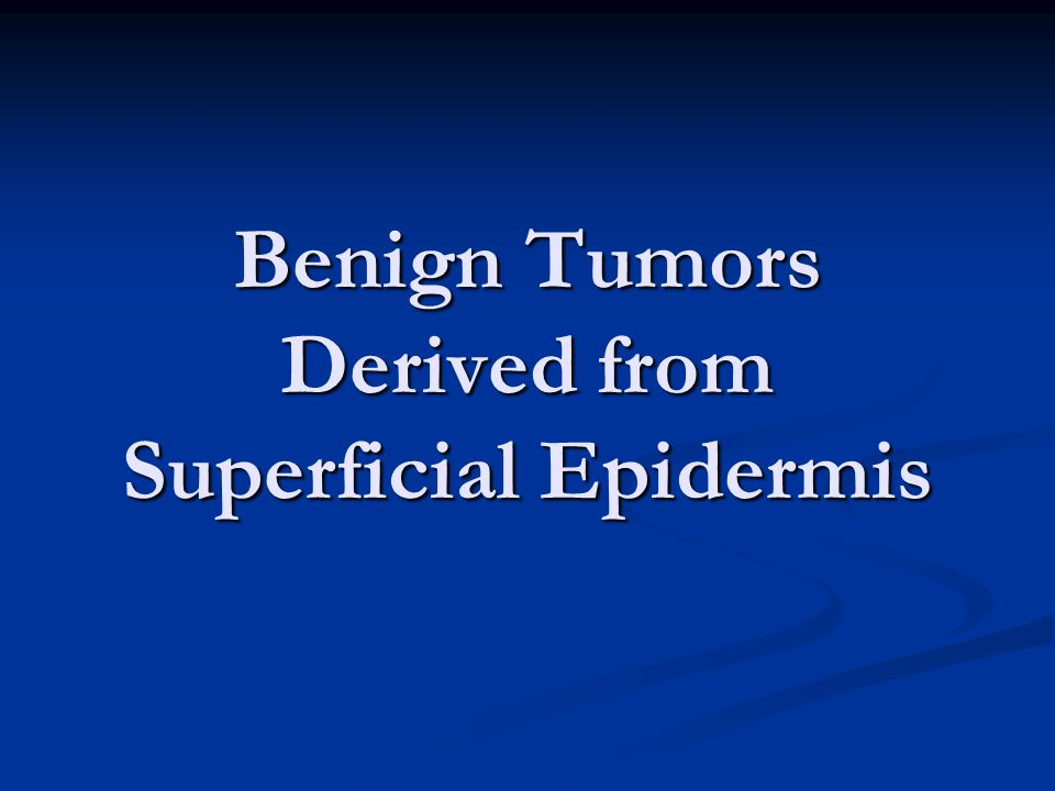 Benign Tumors Derived from Superficial Epidermis