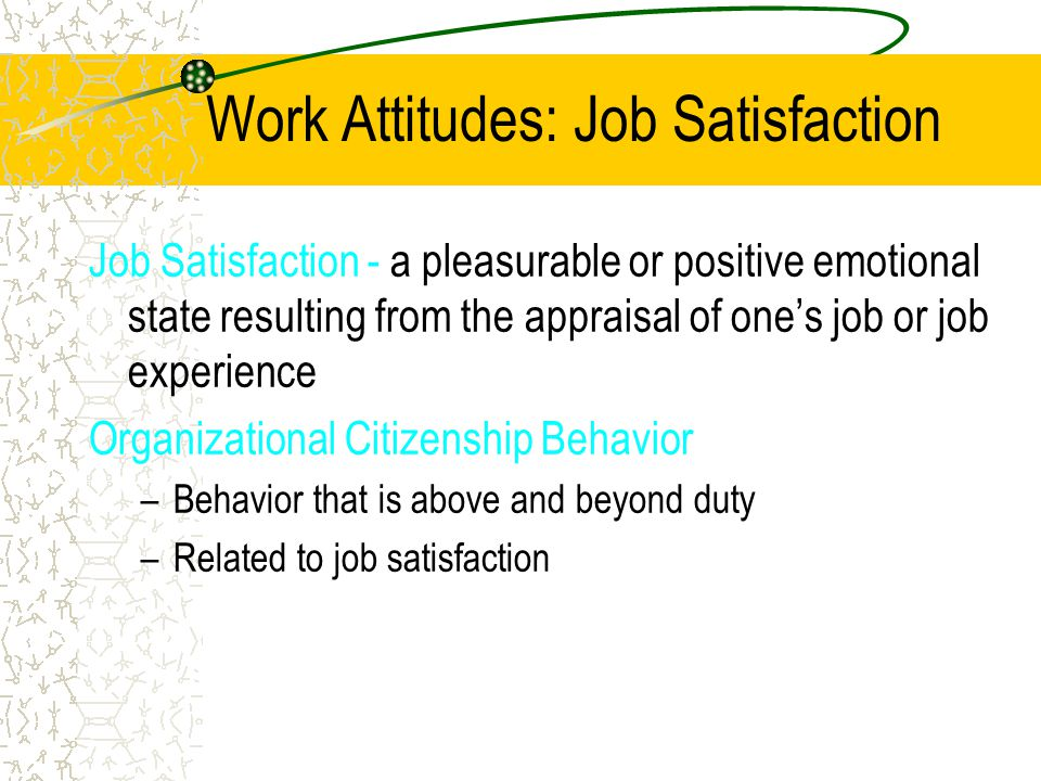 chapter 3 values attitudes and job satisfaction ppt 1 chapter 3 values, attitudes, emotion, and culture learning objectives • to describe the personality characteristics that affect how managers think,feel,&behave.
