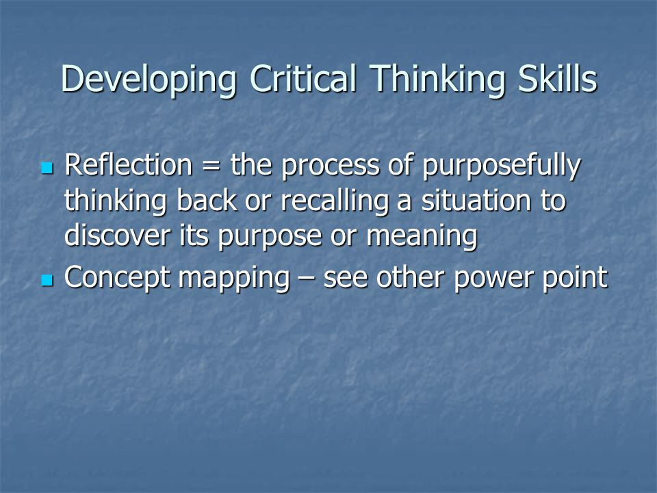developing critical thinking in nursing students Nursing student  general student  they need to develop some critical thinking skills it is especially important to develop critical thinking skills to be a.