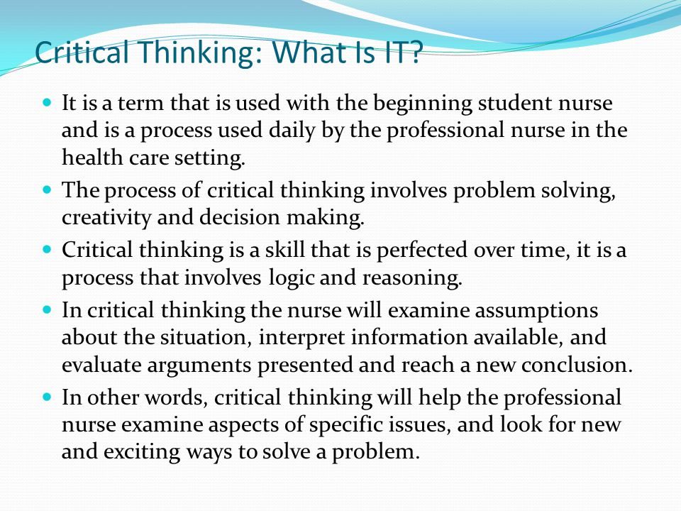 summarize the characteristics and objective of critical thinking and logic By jennifer olin, bsn, rn in the past week or so, i have received two different continuing education unit (ceu) offers focused on critical thinking in nursing this got me thinking.