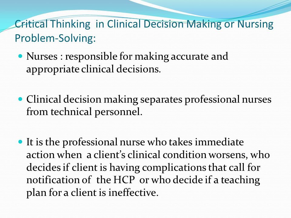critical thinking clinical reasoning and clinical judgment The relationship of critical thinking and clinical judgment perspective 1: critical thinking and clinical reasoning dr noreen c facione, university of california san francisco, and dr peter a facione, measured reasons llc, usa.