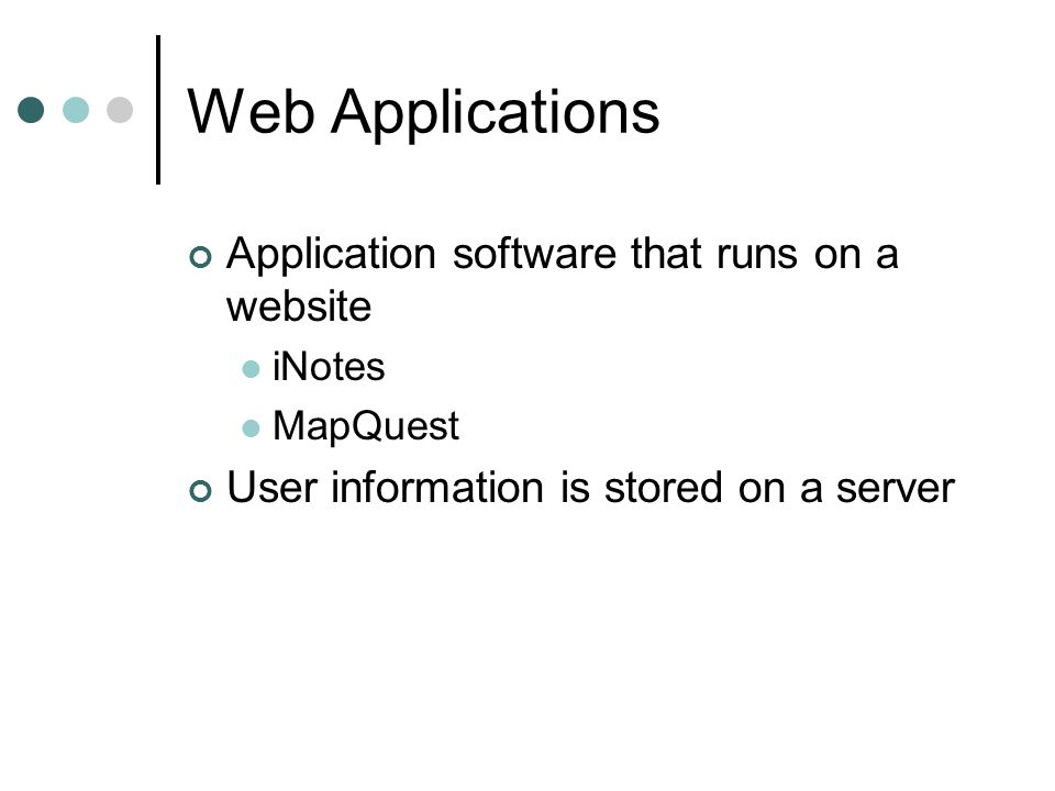 Web Applications Application software that runs on a website