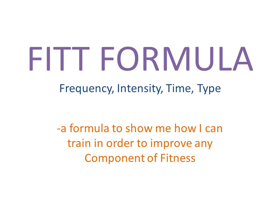 FITT FORMULA Frequency, Intensity, Time, Type