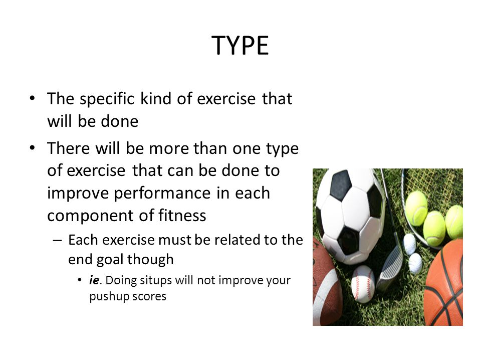 TYPE The specific kind of exercise that will be done