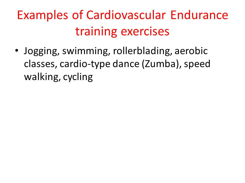 Examples of Cardiovascular Endurance training exercises