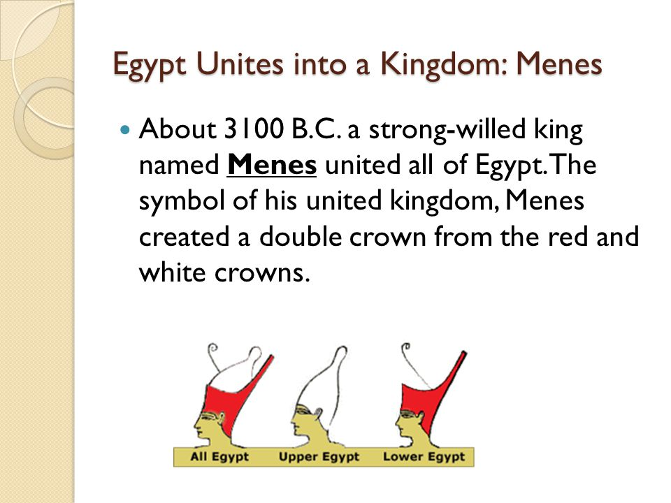 the history of the unification of egypt under the first dynasty of menes Our history of egypt begins around the year 3,000 bc with the unification of upper and lower egypt into one united kingdom under this new ruling dynasty, the first king was menes, and thirty.
