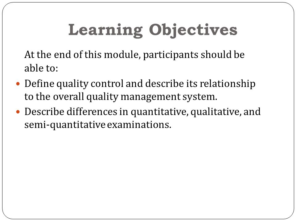 Learning Objectives At the end of this module, participants should be able to: