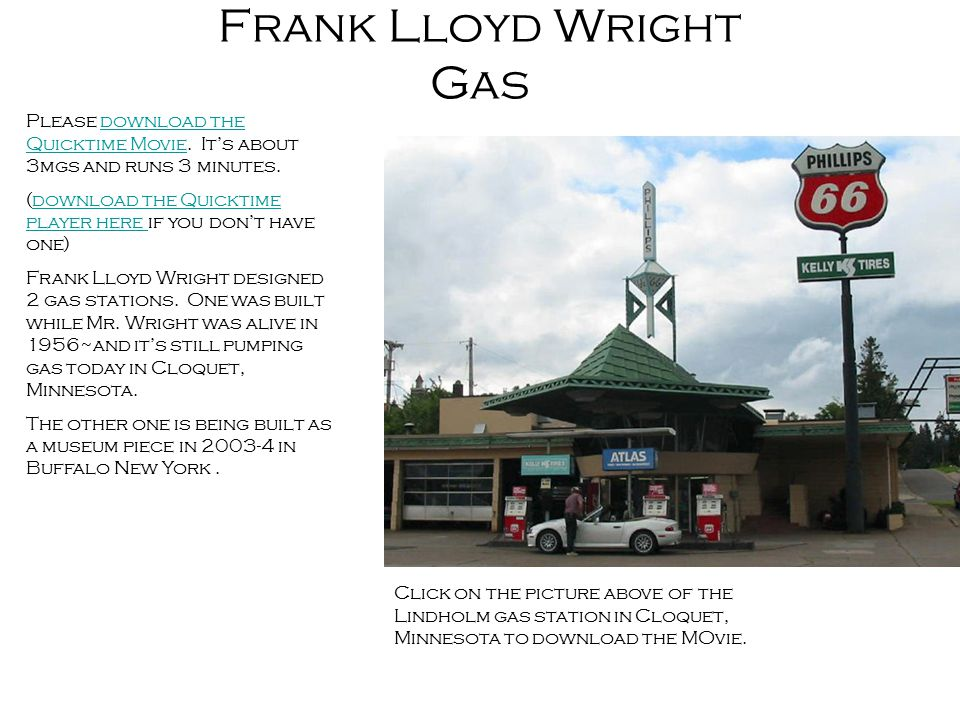 Frank Lloyd Wright Gas Please download the Quicktime Movie  It's about 3mgs  and runs 3 minutes  (download the Quicktime player here if you don't have