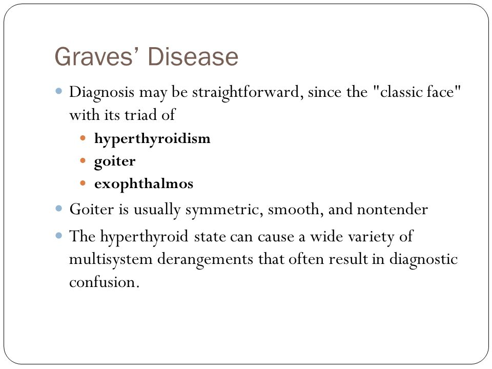 Graves' Disease Diagnosis may be straightforward, since the classic face with its triad of. hyperthyroidism.